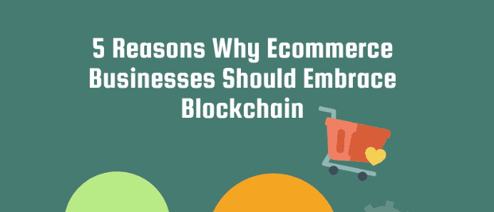 Why Must Ecommerce Businesses Confide in Blockchain? (Infographic)