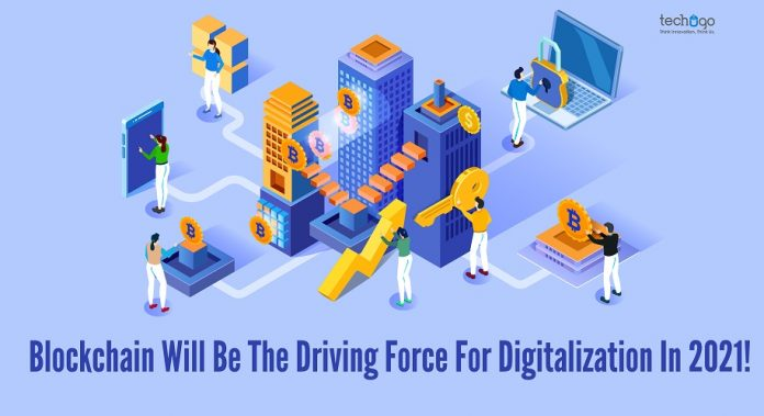 Blockchain Will Be The Driving Force For Digitalization In 2021