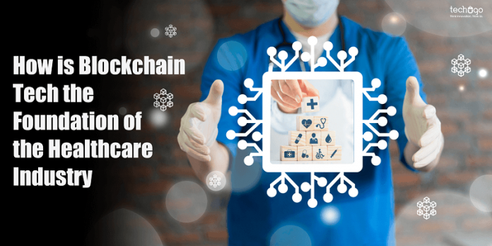 How is Blockchain Tech the Foundation of the Healthcare Industry